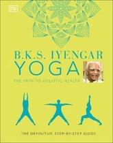 Bks Iyengar Yoga the Path to Holistic