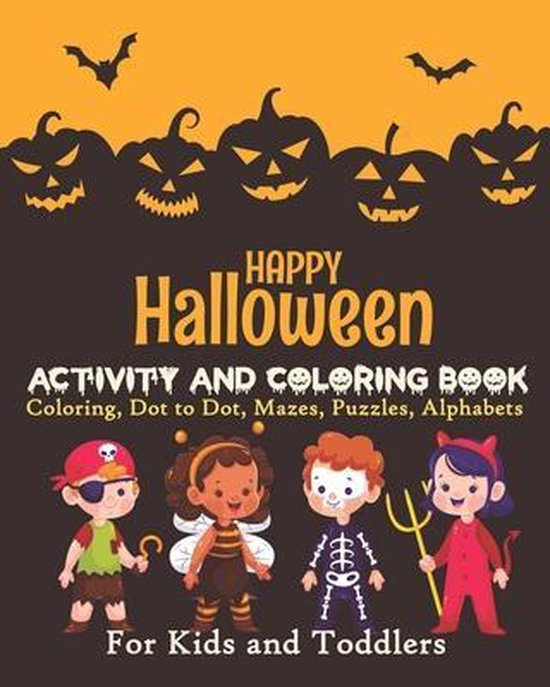 Happy Halloween ACTIVITY AND COLORING BOOK Coloring, Dot to Dot, Mazes, Puzzles, Alphabets For Kids and Toddlers