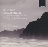 John Woolrich: Ulysses Awakes; A Leap in the Dark; Four Concert Arias