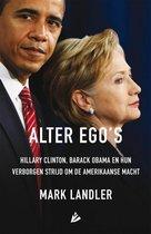 Alter ego's. Hillary Clinton, Barack Obama en hun verborgen strijd om de Amerikaanse macht