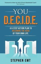 You D.E.C.I.D.E. A 6-step action plan to becoming the hero of your own life.