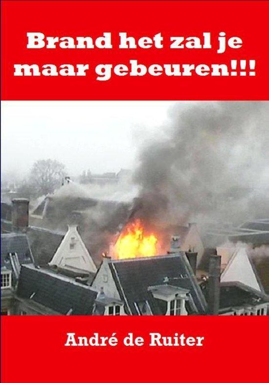 Brand het zal je maar gebeuren!!! - Andre de Ruiter | Fthsonline.com
