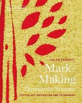 Textile Art Inspirations and Techniques Mark-Making Through the Seasons