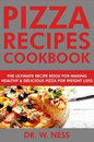 Pizza Recipes Cookbook: The Ultimate Recipe Book for Making Healthy and Delicious Pizza for Weight Loss