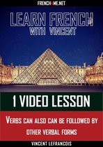 Learn French with Vincent - 1 video lesson - Verbs can also can be followed by other verbal forms