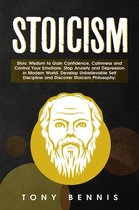 Stoicism Stoic Wisdom to Gain Confidence, Calmness and Control Your Emotions. Stop Anxiety and Depression in Modern World. Develop Unbelievable Self Discipline and Discover Stoicism Philosophy