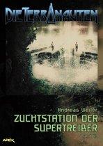 DIE TERRANAUTEN, Band 43: ZUCHTSTATION DER SUPERTREIBER
