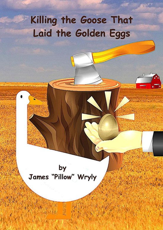 Killing the Goose That Laid the Golden Eggs