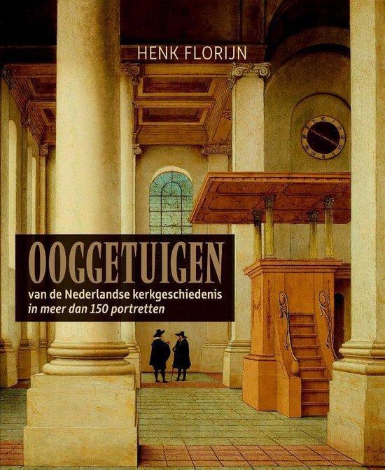 Ooggetuigen van de Nederlandse kerkgeschiedenis - Henk Florijn |