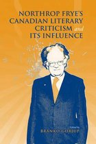 Northrop Frye's Canadian Literary Criticism and Its Influence