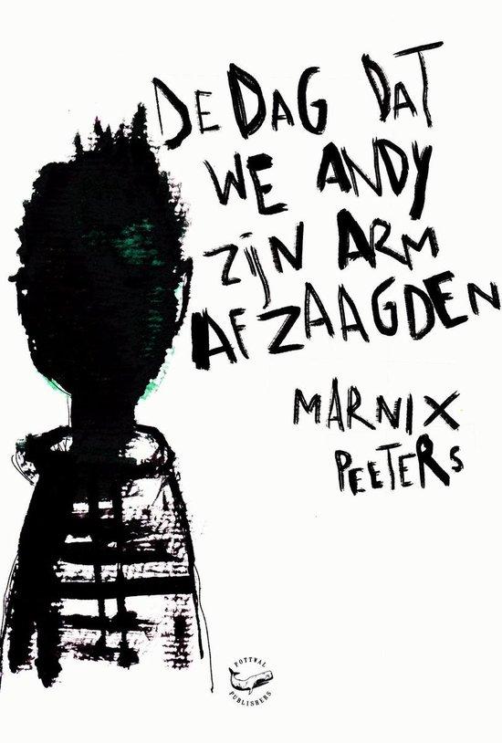 De dag dat we Andy zijn arm afzaagden - Marnix Peeters | Fthsonline.com