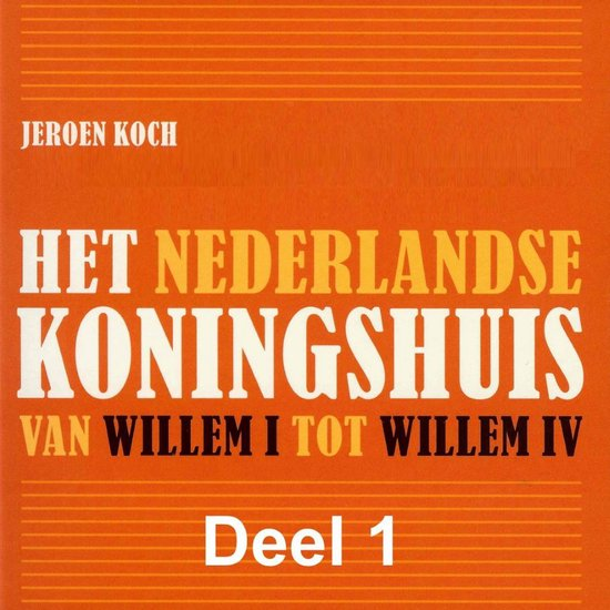 Boek cover Het Nederlandse koningshuis Van Willem I tot Willem IV van Jeroen Koch (Onbekend)