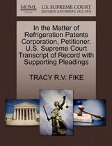 In the Matter of Refrigeration Patents Corporation, Petitioner. U.S. Supreme Court Transcript of Record with Supporting Pleadings