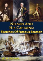 Nelson And His Captains: Sketches Of Famous Seamen [Illustrated Edition]