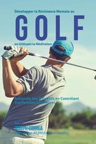 Developper La Resistance Mentale Au Golf En Utilisant La Meditation