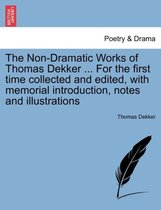 The Non-Dramatic Works of Thomas Dekker ... for the First Time Collected and Edited, with Memorial Introduction, Notes and Illustrations