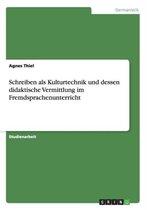 Schreiben ALS Kulturtechnik Und Dessen Didaktische Vermittlung Im Fremdsprachenunterricht