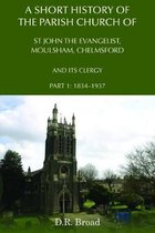 A Short History of the Parish Church of St John the Evangelist, Moulsham, Chelmsford and its Clergy