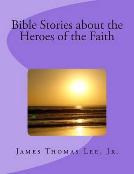 Boek cover Bible Stories about the Heroes of the Faith van Mr James Thomas Lee Jr (Paperback)