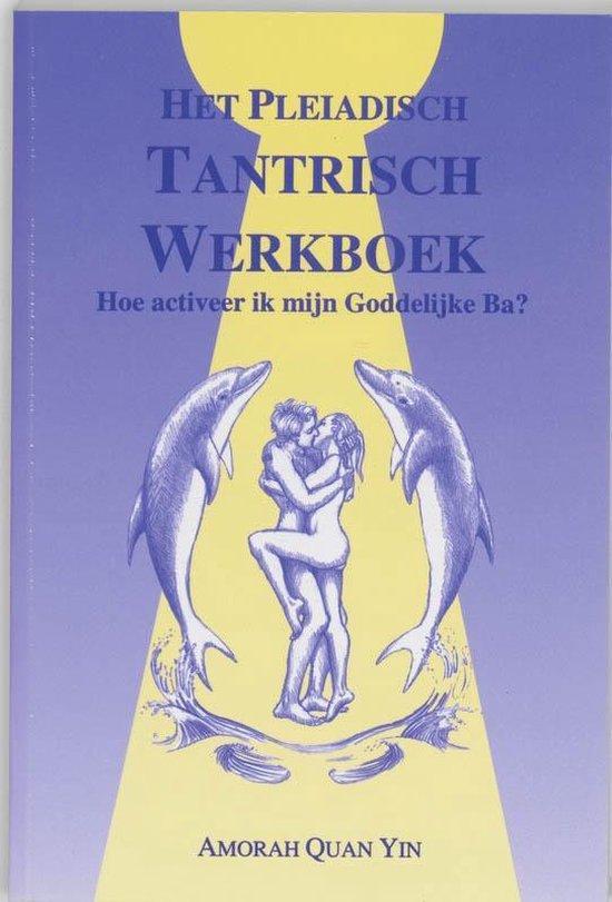 Pleiadisch werkboek serie 2 - Het Pleiadisch Tantrisch werkboek - A. Quan Yin |
