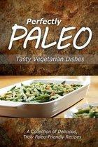 Perfectly Paleo - Tasty Vegetarian Dishes