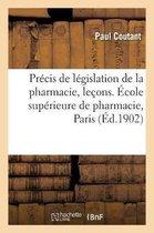 Precis de legislation de la pharmacie, resume des lecons faites a l'Ecole superieure de pharmacie