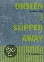Unseen I Slipped Away