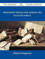 Missionary Travels and Researches in South Africa - The Original Classic Edition