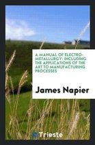 A Manual of Electro-Metallurgy