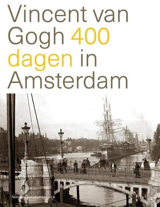 Vincent van Gogh 400 dagen in Amsterdam - Nienke Denekamp |