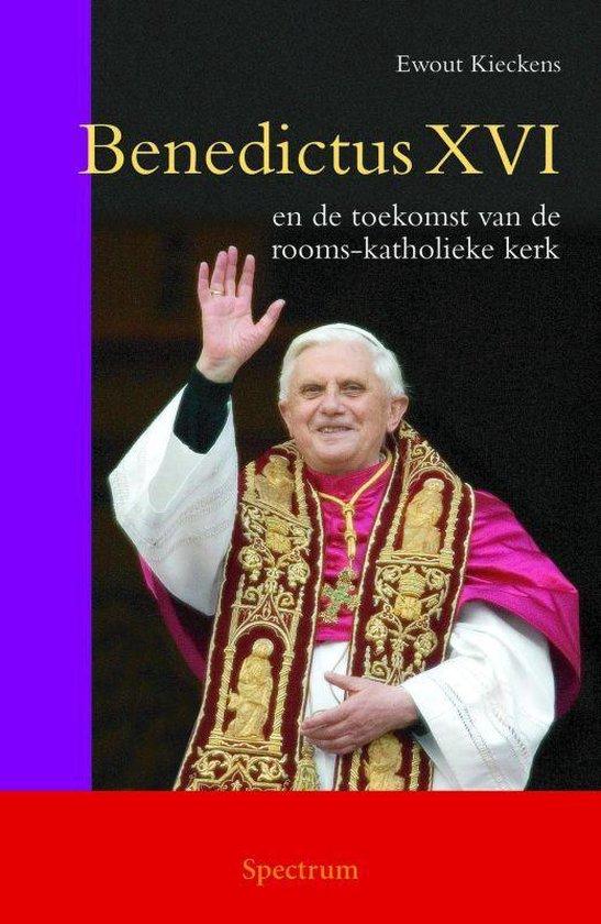Benedictus Xvi En De Toekomst Van De Rooms-Katholieke Kerk - Ewout Kieckens   Readingchampions.org.uk