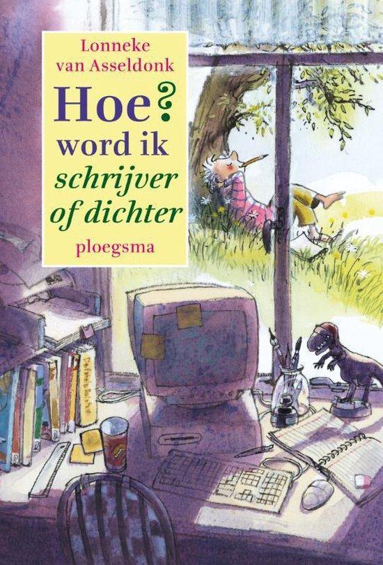 Hoe Word Ik Schrijver Of Dichter - Lonneke van Asseldonk |