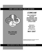 Comcam Multi-Service Tactics, Techniques, and Procedures for Combat Camera Operations May 2007 Army Field Manual FM 3-55.12 Marine Corps McRp 3-33.7a Nttp 3-61.2 Afttp(i) 3-2.41