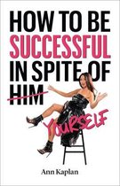How to Be Successful in Spite of Yourself