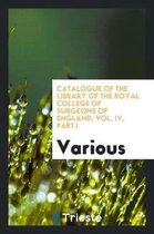 Catalogue of the Library of the Royal College of Surgeons of England; Vol. IV, Part I