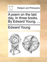 A Poem on the Last Day. in Three Books. by Edward Young,
