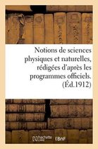 Notions de Sciences Physiques Et Naturelles, R�dig�es d'Apr�s Les Programmes Officiels