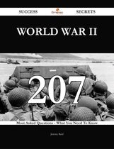 World War II 207 Success Secrets - 207 Most Asked Questions On World War II - What You Need To Know