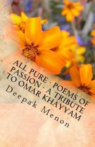 All Pure - Poems of Passion - A Tribute to Omar Khayyam
