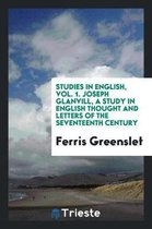 Studies in English, Vol. 1. Joseph Glanvill, a Study in English Thought and Letters of the Seventeenth Century