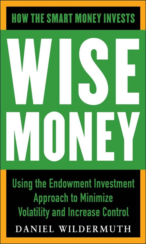 Boek cover Wise Money: Using the Endowment Investment Approach to Minimize Volatility and Increase Control van Daniel Wildermuth