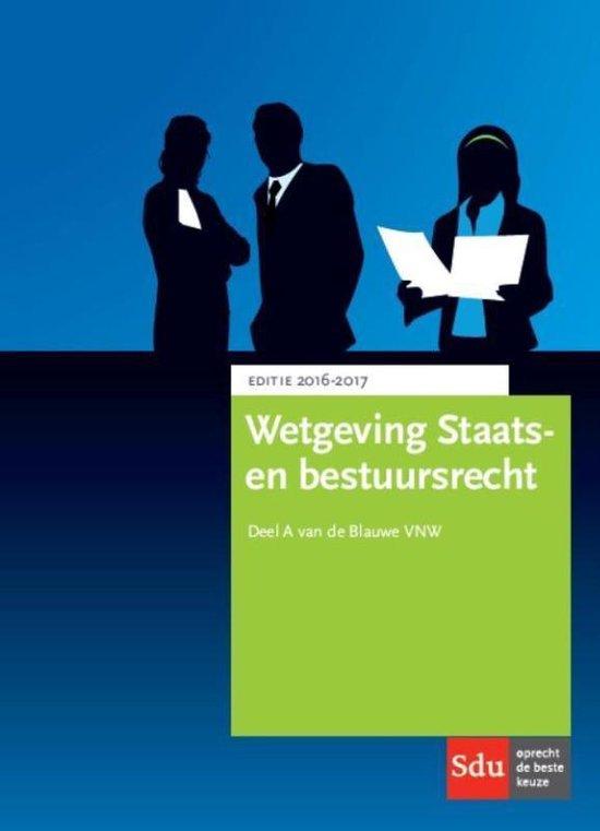 Wetgeving staats- en bestuursrecht 2016-2017 deel A van de Blauwe VNW - B. Barentsen |