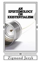 An Epistemology on Existentialism