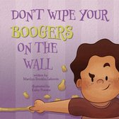 Don't Wipe Your Boogers on the Wall