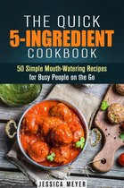 Boek cover The Quick 5-Ingredient Cookbook: 50 Simple Mouth-Watering Recipes for Busy People on the Go van Jessica Meyer