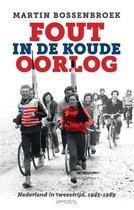 Fout in de Koude Oorlog. Nederland in tweestrijd, 1945-1989