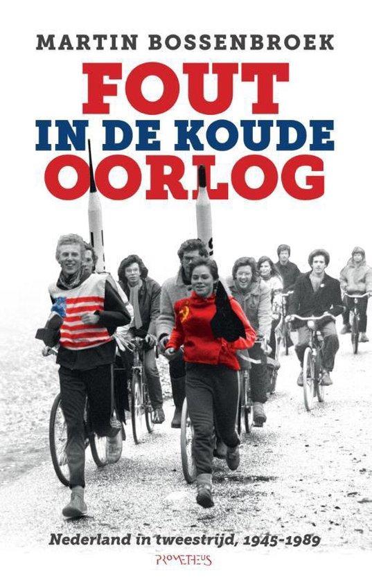 Fout in de Koude Oorlog. Nederland in tweestrijd, 1945-1989 - Martin Bossenbroek |