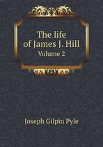 The Life of James J. Hill Volume 2