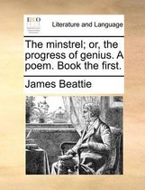 The Minstrel; Or, the Progress of Genius. a Poem. Book the First
