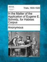 In the Matter of the Application of Eugene E. Schmitz, for Habeas Corpus